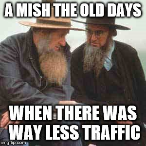 A MISH THE OLD DAYS WHEN THERE WAS WAY LESS TRAFFIC | made w/ Imgflip meme maker