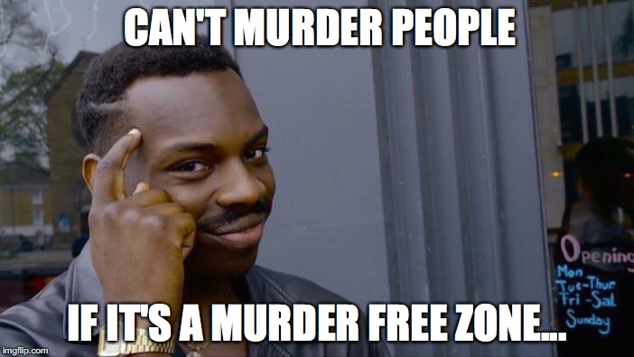 Roll Safe Think About It Meme | CAN'T MURDER PEOPLE IF IT'S A MURDER FREE ZONE... | image tagged in memes,roll safe think about it | made w/ Imgflip meme maker