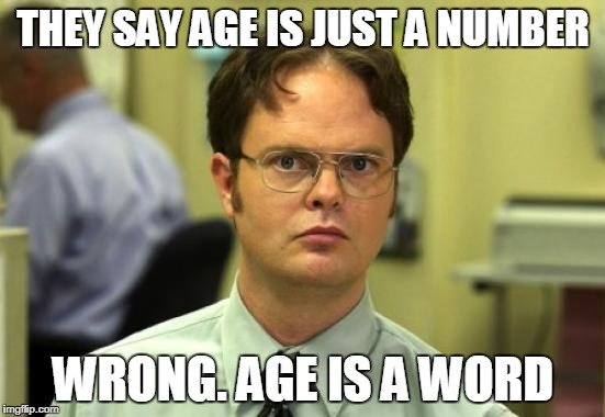 Dwight Schrute Meme | THEY SAY AGE IS JUST A NUMBER WRONG. AGE IS A WORD | image tagged in memes,dwight schrute | made w/ Imgflip meme maker