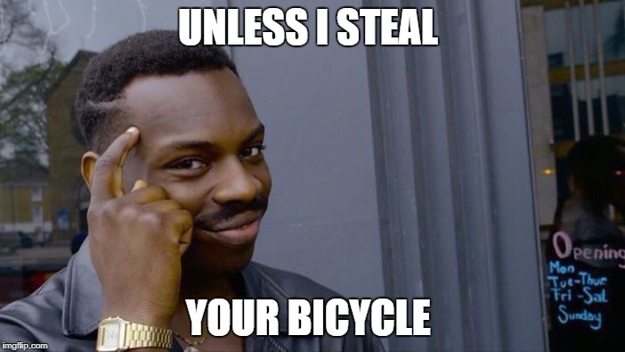 Roll Safe Think About It Meme | UNLESS I STEAL YOUR BICYCLE | image tagged in memes,roll safe think about it | made w/ Imgflip meme maker