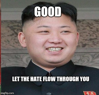 GOOD LET THE HATE FLOW THROUGH YOU | made w/ Imgflip meme maker