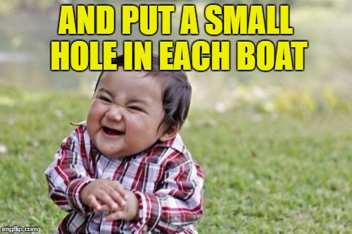 Evil Toddler Meme | AND PUT A SMALL HOLE IN EACH BOAT | image tagged in memes,evil toddler | made w/ Imgflip meme maker