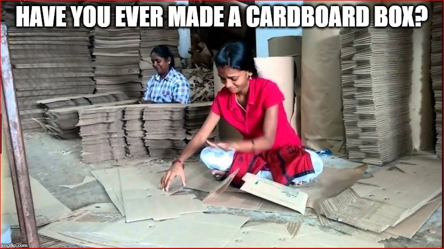 HAVE YOU EVER MADE A CARDBOARD BOX? | made w/ Imgflip meme maker