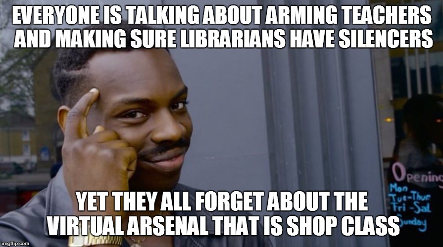 Roll Safe Think About It Meme | EVERYONE IS TALKING ABOUT ARMING TEACHERS AND MAKING SURE LIBRARIANS HAVE SILENCERS YET THEY ALL FORGET ABOUT THE VIRTUAL ARSENAL THAT IS SH | image tagged in smart black dude | made w/ Imgflip meme maker