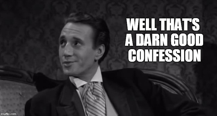 Roy Scheider | WELL THAT'S A DARN GOOD CONFESSION | image tagged in roy scheider | made w/ Imgflip meme maker