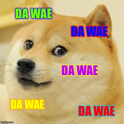 When You Find Da Wae | DA WAE DA WAE DA WAE DA WAE DA WAE | image tagged in memes,doge | made w/ Imgflip meme maker