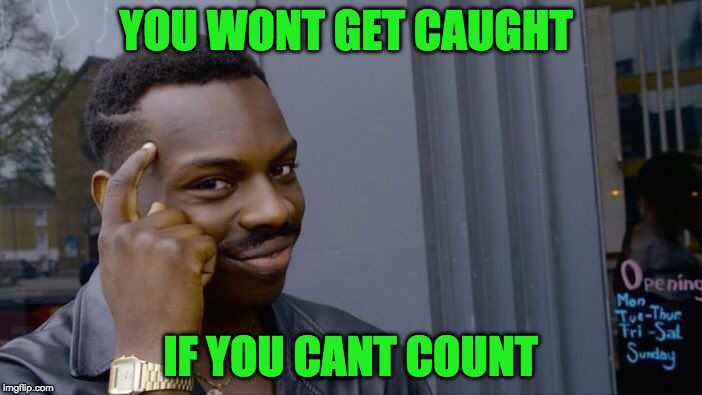 Roll Safe Think About It Meme | YOU WONT GET CAUGHT IF YOU CANT COUNT | image tagged in memes,roll safe think about it | made w/ Imgflip meme maker
