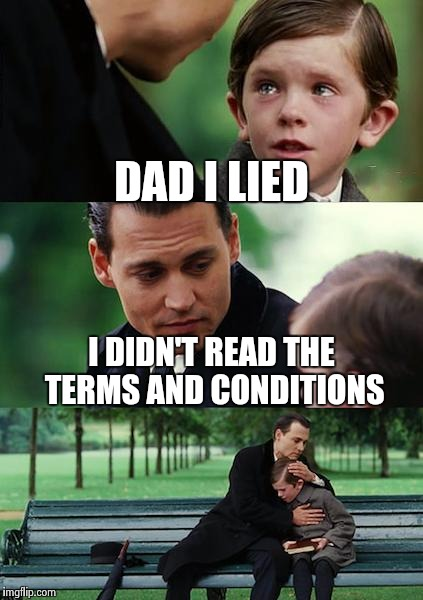 Finding Neverland Meme | DAD I LIED I DIDN'T READ THE TERMS AND CONDITIONS | image tagged in memes,finding neverland | made w/ Imgflip meme maker