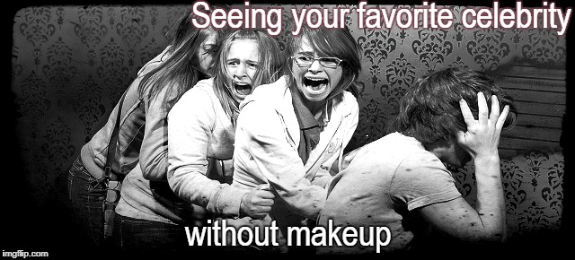 Seeing your favorite celebrity without makeup | image tagged in fan reaction | made w/ Imgflip meme maker