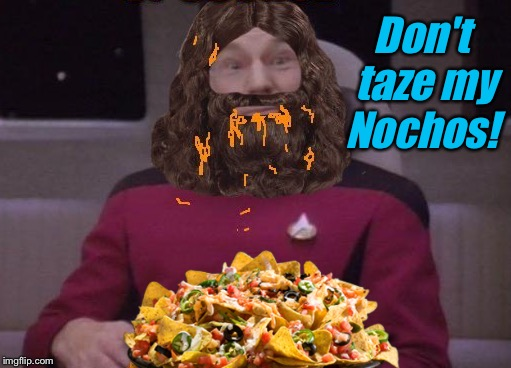 Don't taze my Nochos! | made w/ Imgflip meme maker