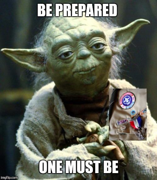 Star Wars Yoda Meme | BE PREPARED ONE MUST BE | image tagged in memes,star wars yoda | made w/ Imgflip meme maker