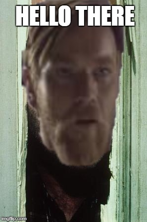Here's Obi Wan | HELLO THERE | image tagged in extremelybadmeme | made w/ Imgflip meme maker
