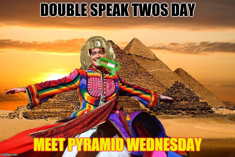 DOUBLE SPEAK TWOS DAY MEET PYRAMID WEDNESDAY  | made w/ Imgflip meme maker