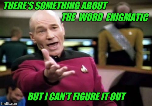 It's a mystery | THERE'S SOMETHING ABOUT BUT I CAN'T FIGURE IT OUT THE  WORD  ENIGMATIC | image tagged in memes,picard wtf,riddle,funny | made w/ Imgflip meme maker