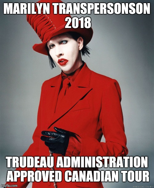 Marilyn Manson | MARILYN TRANSPERSONSON 2018 TRUDEAU ADMINISTRATION APPROVED CANADIAN TOUR | image tagged in marilyn manson | made w/ Imgflip meme maker
