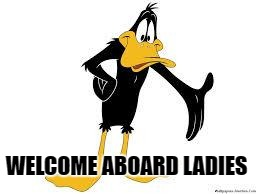 Daffy Duck Welcome |  WELCOME ABOARD LADIES | image tagged in daffy duck welcome | made w/ Imgflip meme maker