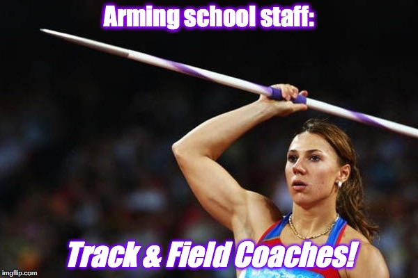 Javelin coaches. | Arming school staff: Track & Field Coaches! | image tagged in track and field | made w/ Imgflip meme maker