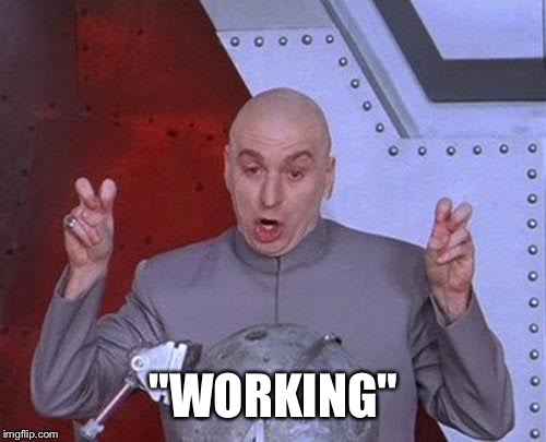 "Dr Evil Laser Meme | ""WORKING"" 