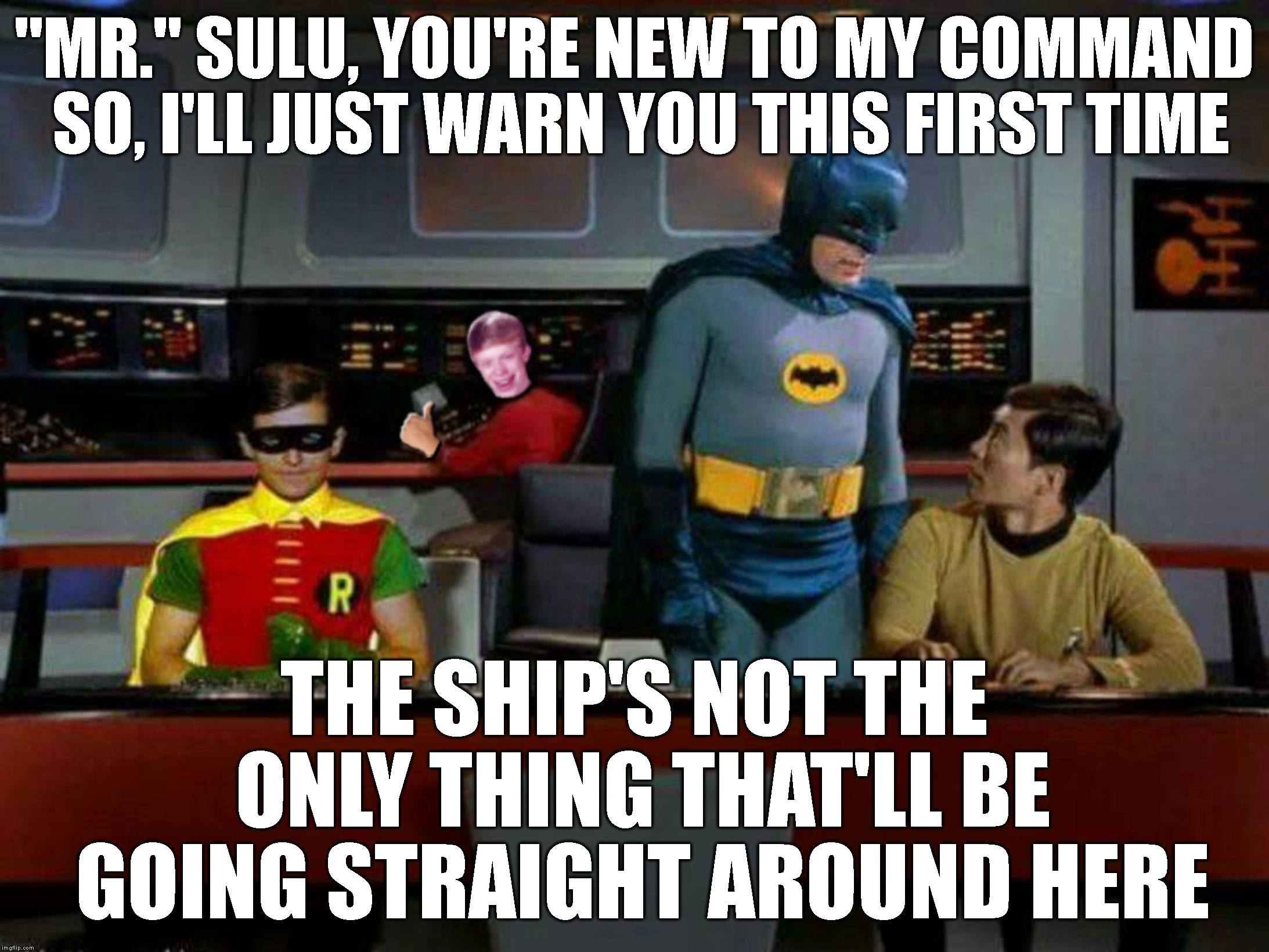 "Sulu Joins Memefleet On The Starship Gotham And, What The Heck Is Robin Doing? | ""MR."" SULU, YOU'RE NEW TO MY COMMAND SO, I'LL JUST WARN YOU THIS FIRST TIME THE SHIP'S NOT THE ONLY THING THAT'LL BE GOING STRAIGHT AROUND H 