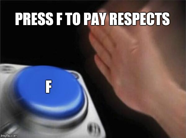 Blank Nut Button Meme | PRESS F TO PAY RESPECTS F | image tagged in memes,blank nut button | made w/ Imgflip meme maker
