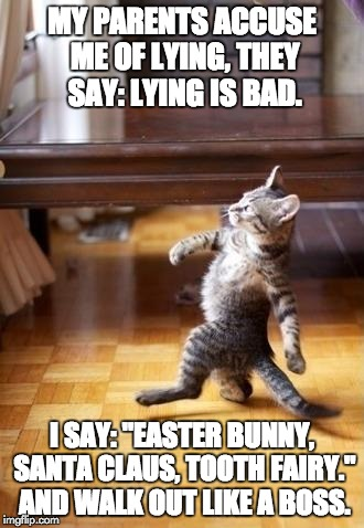 "My Parents Accuse Me of Lying | MY PARENTS ACCUSE ME OF LYING, THEY SAY: LYING IS BAD. I SAY: ""EASTER BUNNY, SANTA CLAUS, TOOTH FAIRY."" AND WALK OUT LIKE A BOSS. 