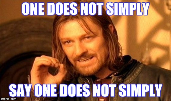 One Does Not Simply Meme | ONE DOES NOT SIMPLY SAY ONE DOES NOT SIMPLY | image tagged in memes,one does not simply | made w/ Imgflip meme maker