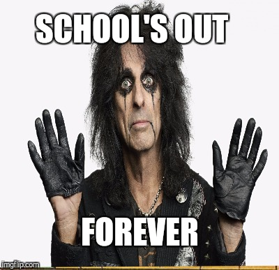SCHOOL'S OUT FOREVER | made w/ Imgflip meme maker