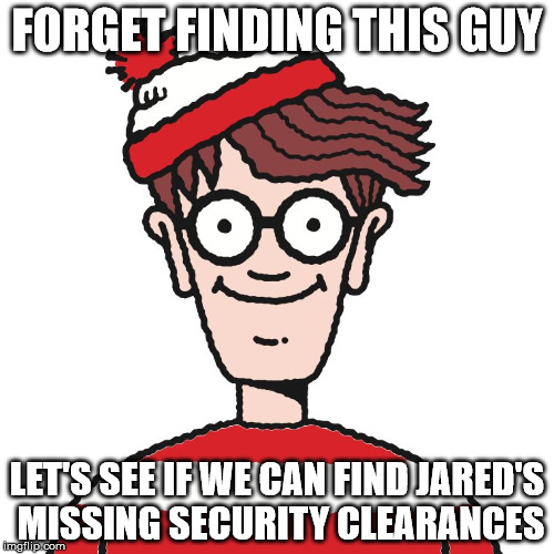 Where's Waldo | FORGET FINDING THIS GUY LET'S SEE IF WE CAN FIND JARED'S MISSING SECURITY CLEARANCES | image tagged in where's waldo | made w/ Imgflip meme maker