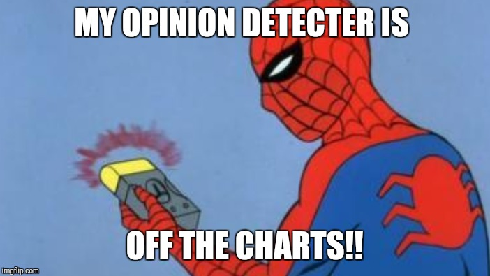 MY OPINION DETECTER IS OFF THE CHARTS!! | made w/ Imgflip meme maker