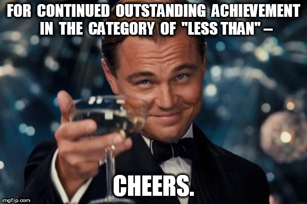 "Leonardo Dicaprio Cheers For Achievement in Less Than | FOR  CONTINUED  OUTSTANDING  ACHIEVEMENT  IN  THE  CATEGORY  OF  ""LESS THAN"" -- CHEERS. 