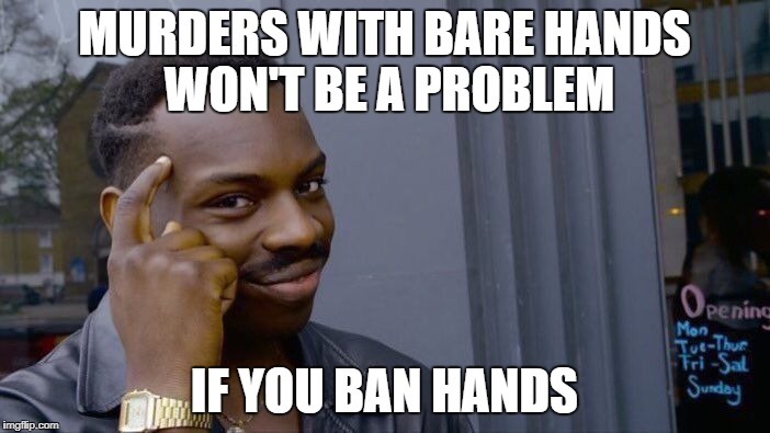 Roll Safe Think About It Meme | MURDERS WITH BARE HANDS WON'T BE A PROBLEM IF YOU BAN HANDS | image tagged in memes,roll safe think about it | made w/ Imgflip meme maker