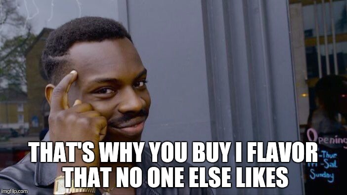 Roll Safe Think About It Meme | THAT'S WHY YOU BUY I FLAVOR THAT NO ONE ELSE LIKES | image tagged in memes,roll safe think about it | made w/ Imgflip meme maker
