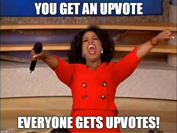 YOU GET AN UPVOTE EVERYONE GETS UPVOTES! | image tagged in memes,oprah you get a | made w/ Imgflip meme maker