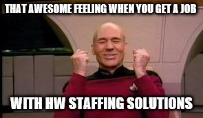 Happy Picard | THAT AWESOME FEELING WHEN YOU GET A JOB WITH HW STAFFING SOLUTIONS | image tagged in happy picard | made w/ Imgflip meme maker