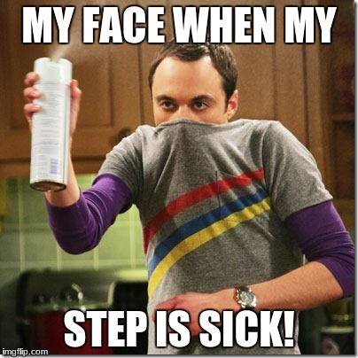 air freshener sheldon cooper | MY FACE WHEN MY STEP IS SICK! | image tagged in air freshener sheldon cooper | made w/ Imgflip meme maker