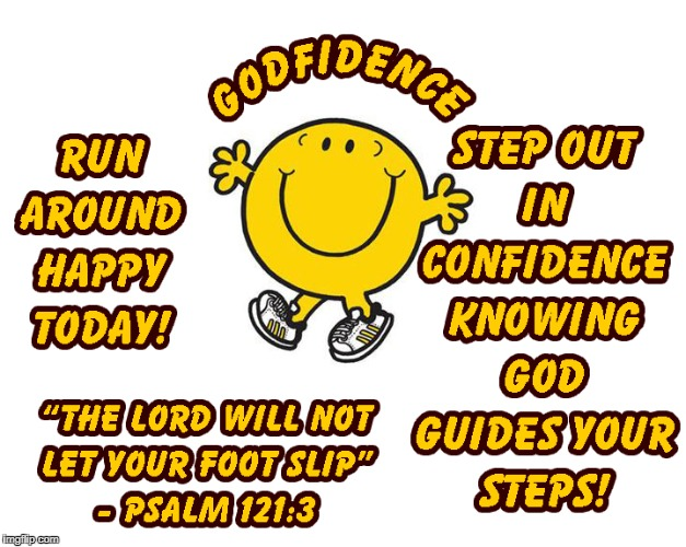 GODFIDENCE | image tagged in godfidence,smile,be happy,don't worry,psalm 121 3 | made w/ Imgflip meme maker