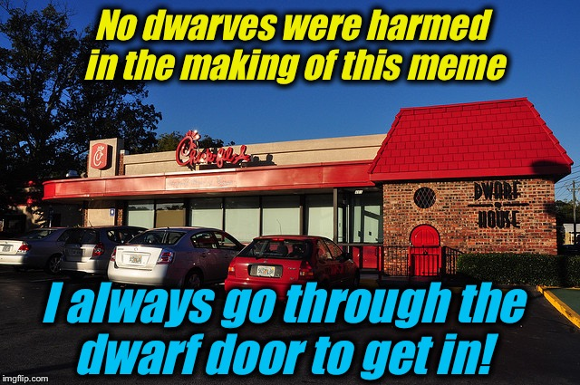 No dwarves were harmed in the making of this meme I always go through the dwarf door to get in! | made w/ Imgflip meme maker