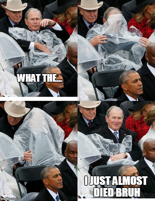 WHAT THE... I JUST ALMOST DIED BRUH | image tagged in george bush poncho | made w/ Imgflip meme maker