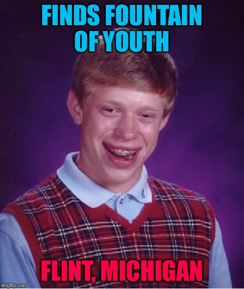 Bad Luck Brian Meme | FINDS FOUNTAIN OF YOUTH FLINT, MICHIGAN | image tagged in memes,bad luck brian | made w/ Imgflip meme maker