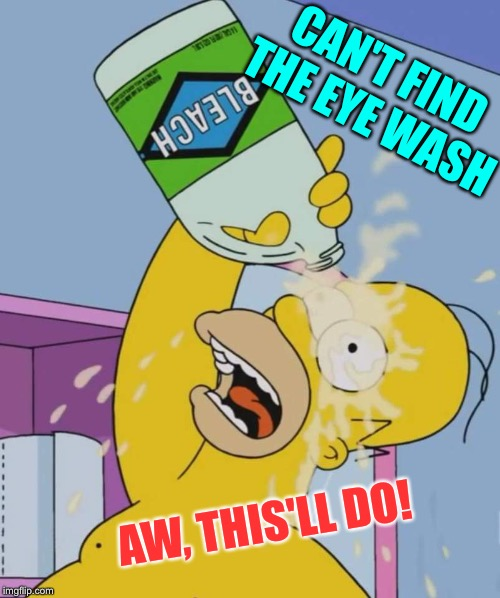 CAN'T FIND THE EYE WASH AW, THIS'LL DO! | made w/ Imgflip meme maker