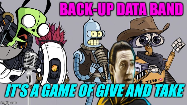 BACK-UP DATA BAND IT'S A GAME OF GIVE AND TAKE | made w/ Imgflip meme maker