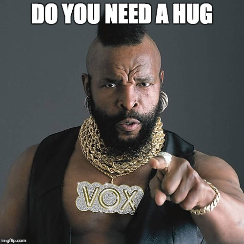 Mr T Pity The Fool | DO YOU NEED A HUG | image tagged in memes,mr t pity the fool | made w/ Imgflip meme maker