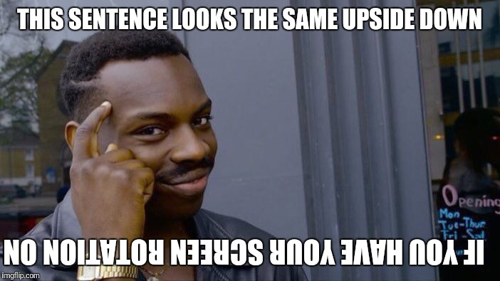 Roll Safe Think About It | THIS SENTENCE LOOKS THE SAME UPSIDE DOWN IF YOU HAVE YOUR SCREEN ROTATION ON | image tagged in memes,roll safe think about it,upside down | made w/ Imgflip meme maker