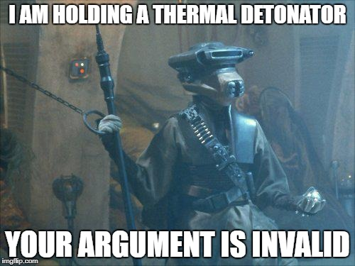 I AM HOLDING A THERMAL DETONATOR YOUR ARGUMENT IS INVALID | image tagged in swsmeme | made w/ Imgflip meme maker