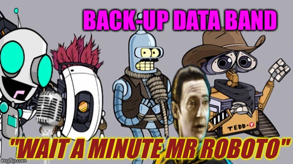 "Unplugged and Wired! | BACK-UP DATA BAND ""WAIT A MINUTE MR ROBOTO"" 