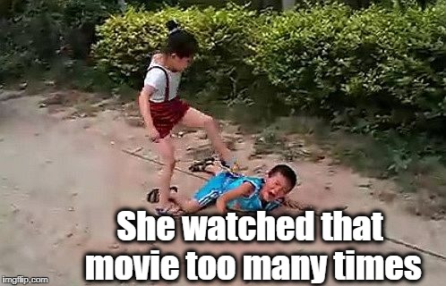 fight | She watched that movie too many times | image tagged in fight | made w/ Imgflip meme maker