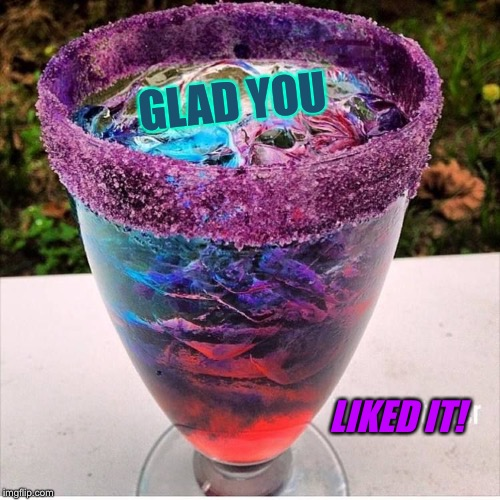 GLAD YOU LIKED IT! | made w/ Imgflip meme maker