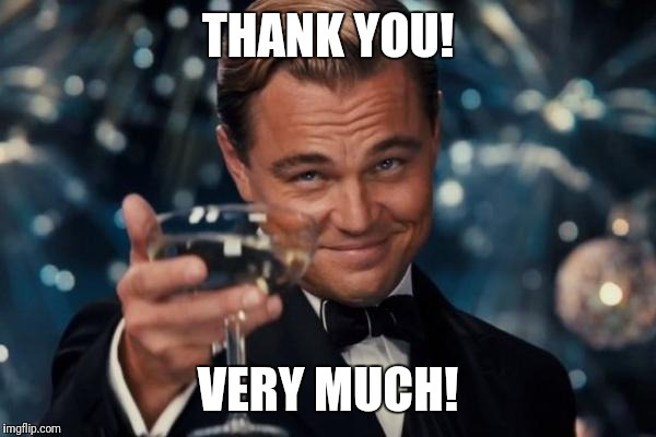 Leonardo Dicaprio Cheers Meme | THANK YOU! VERY MUCH! | image tagged in memes,leonardo dicaprio cheers | made w/ Imgflip meme maker