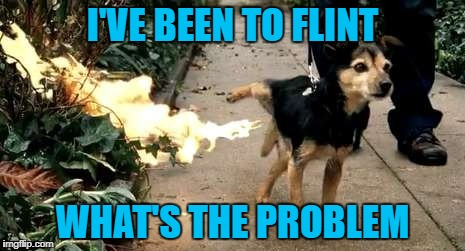 I'VE BEEN TO FLINT WHAT'S THE PROBLEM | made w/ Imgflip meme maker