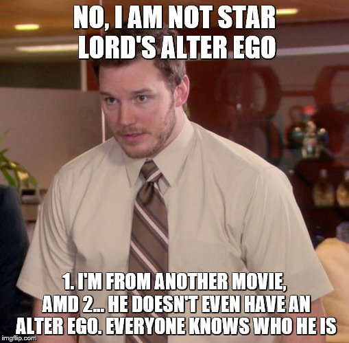 \_('u')_/ | NO, I AM NOT STAR LORD'S ALTER EGO 1. I'M FROM ANOTHER MOVIE, AMD 2... HE DOESN'T EVEN HAVE AN ALTER EGO. EVERYONE KNOWS WHO HE IS | image tagged in memes,afraid to ask andy | made w/ Imgflip meme maker